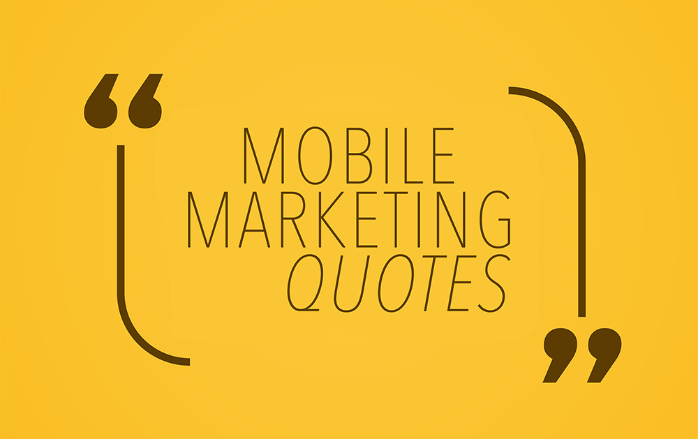 Top Ten Mobile Marketing Quotes